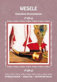 Wesele Stanisława Wyspiańskiego. Streszczenia, analiza, interpretacja - Wioleta Malec - ebook