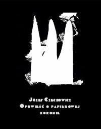 Opowieść o papierowej koronie - Józef Czechowicz - ebook
