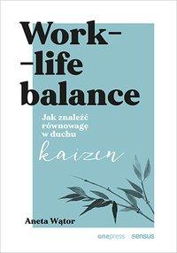 Work- life balance. Jak znaleźć równowagę w duchu kaizen - Aneta Wątor - ebook