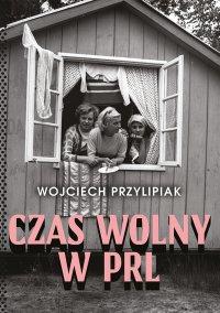 Czas wolny w PRL - Wojciech Przylipiak - ebook