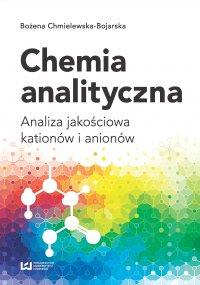 Chemia analityczna. Analiza jakościowa kationów i anionów - Bożena Chmielewska-Bojarska - ebook