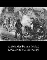 Kawaler de Maison-Rouge - Aleksander Dumas (ojciec) - ebook