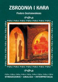 Zbrodnia i kara Fiodora Dostojewskiego. Streszczenie, analiza, interpretacja - Zespół redakcyjny - ebook