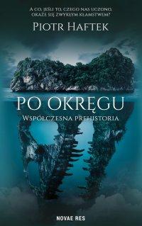 Po okręgu. Współczesna prehistoria - Piotr Haftek - ebook