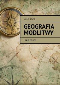 Geografia modlitwy - Jacek Okoń - ebook