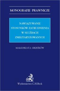 Nawiązywanie stosunków zatrudnienia w służbach zmilitaryzowanych - Małgorzata Grześków - ebook