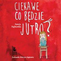 Ciekawe co będzie jutro - Renata Piątkowska - audiobook