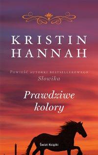 Prawdziwe kolory - Kristin Hannah - ebook