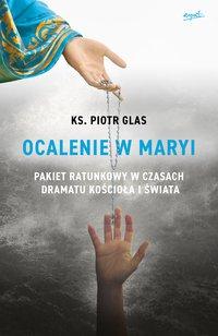 Ocalenie w Maryi - Piotr Glas - ebook