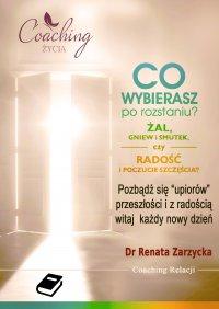 Co wybierasz po rozstaniu - żal, gniew i smutek, czy radość i poczucie szczęścia? - mgr Renata Zarzycka - ebook