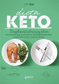 Dieta KETO. Trzydziestodniowy plan na zrzucenie wagi, przywrócenie równowagi hormonalnej, rozjaśnienie umysłu i poprawę zdrowia - Josh Axe - ebook