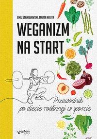 Weganizm na start. Przewodnik po diecie roślinnej w sporcie - Emil Stanisławski - ebook