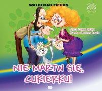 Nie martw się Cukierku! - Waldemar Cichoń - audiobook