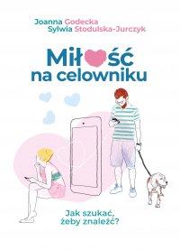 Miłość na celowniku - Joanna Godecka - ebook
