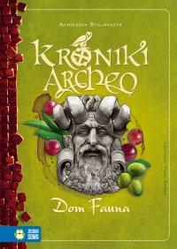 Kroniki Archeo. Dom Fauna. Tom 12 - Agnieszka Stelmaszyk - ebook
