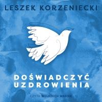 Doświadczyć uzdrowienia - Leszek Korzeniecki - audiobook