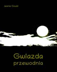 Gwiazda przewodnia - Jeanie Gould - ebook