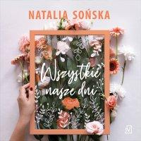 Wszystkie nasze dni - Natalia Sońska - audiobook