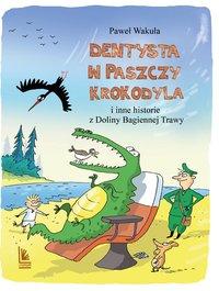Dentysta w paszczy krokodyla - Paweł Wakuła - ebook