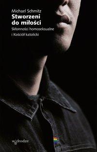 Stworzeni do miłości. Skłonności homoseksualne i Kościół katolicki - Michael Schmitz - ebook