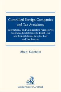 Controlled Foreign Companies (CFC) and Tax Avoidance: International and Comparative Perspectives with Specific Reference to Polish Tax and Constitutional Law EU Law and Tax Treaties - Błażej Kuźniacki - ebook