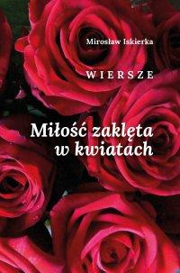 Miłość zaklęta w kwiatach - Mirosław Iskierka - ebook