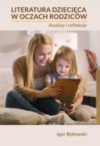 Literatura dziecięca w oczach rodziców: analizy i refleksje - Igor Bykowski - ebook