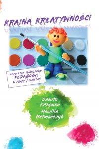 Kraina kreatywności - warsztat twórczego pedagoga w pracy z dziećmi - Danuta Krzywoń - ebook
