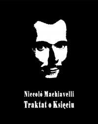 Il principe – Książę, czyli Mikołaja Machiawella Traktat o Księciu - Niccolò Machiavelli - ebook