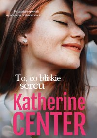 To, co bliskie sercu - Katherine Center - ebook