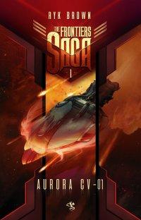 The Frontiers Saga. Tom 1. Aurora CV-01 - Ryk Brown - ebook