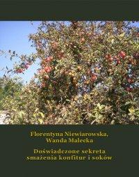 Doświadczone sekreta smażenia konfitur i soków - Florentyna Niewiarowska - ebook