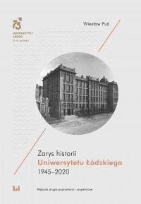 Zarys historii Uniwersytetu Łódzkiego 1945–2020. Wydanie drugie poprawione i uzupełnione - Wiesław Puś - ebook