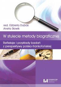W stulecie metody biograficznej. Refleksje i przykłady badań z perspektywy polsko-frankofońskiej - Elżbieta Dubas - ebook