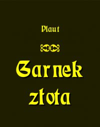 Garnek złota - Plautus - ebook