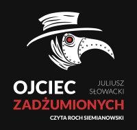 Ojciec zadżumionych - Juliusz Słowacki - audiobook