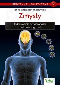 Medycyna holistyczna. Tom X. Zmysły. Odczuwanie przyjemności i unikanie zagrożeń - dr Rosina Sonnenschmidt - ebook