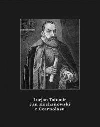 Jan Kochanowski z Czarnolasu - Lucjan Tatomir - ebook