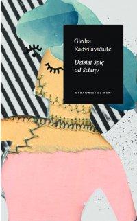 Dzisiaj śpię od ściany - Giedra Radvilavićiute - ebook