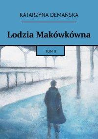 Lodzia Makówkówna. Tom II - Katarzyna Demańska - ebook