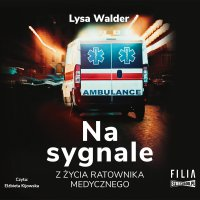 Na sygnale. Z życia ratownika medycznego - Lysa Walder - audiobook