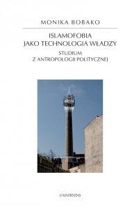 Islamofobia jako technologia władzy. Studium z antropologii politycznej - Monika Bobako - ebook