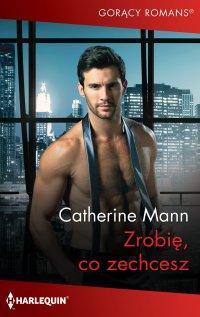 Zrobię, co zechcesz - Catherine Mann - ebook