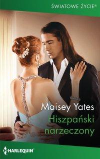 Hiszpański narzeczony - Maisey Yates - ebook