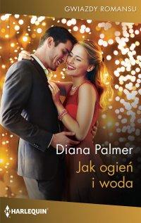 Jak ogień i woda - Diana Palmer - ebook