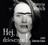 Hej, dziewczyno! - Patrycja Mnich - audiobook