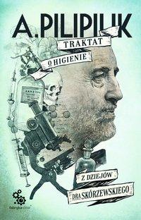 Traktat o higienie. Z dziejów dra Skórzewskiego - Andrzej Pilipiuk - ebook
