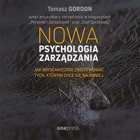 Nowa psychologia zarządzania. Jak błyskawicznie zmotywować tych, którym chce się najmniej - Tomasz Gordon - audiobook