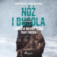 Nóż i busola. Fantazja magnetyczna znad Świdra - Krzysztof Rejmer - audiobook