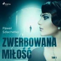 Zwerbowana miłość - Paweł Szlachetko - audiobook